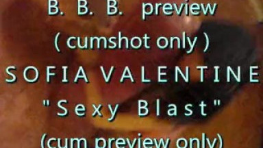 "BBB preview: Sofia Valentine ""Sexy Blast"" (cumshot only)"